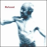 Refused: Songs To Fan The Flames Of Discontent