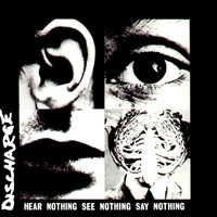 Discharge: Hear nothing, see nothing, say nothing