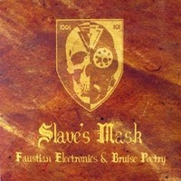Slave's Mask: Faustian electronics & bruise poetry