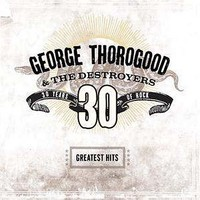 Thorogood, George: Greatest hits: 30 years of rock