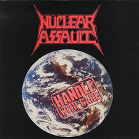 Nuclear Assault: Handle with care