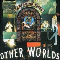 Screaming Trees: Other Worlds