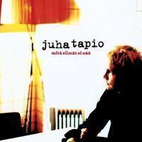 Juha Tapio: Mitä silmät ei nää