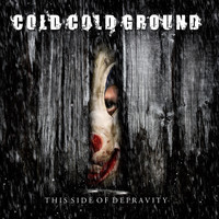 Cold Cold Ground: This Side Of Depravity