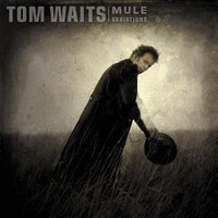 Waits, Tom: Mule variations