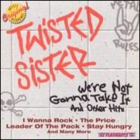 Twisted Sister: We're not gonna take it and other hits