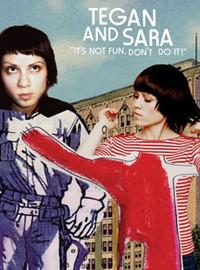 Tegan and Sara: It's Not Fun Don't Do It