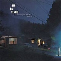 Yo La Tengo: And Then Nothing Turned Itself Inside-Out