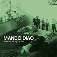 Mando Diao: Never Seen The Light Of The Day