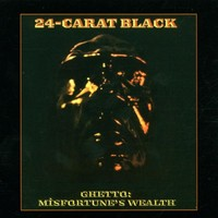 24-Carat Black: Ghetto:misfortune's wealth