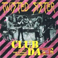 Twisted Sister: Club Daze vol.1 -remastered