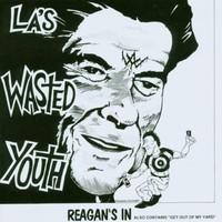 Wasted Youth: Reagan's In / Get Out Of My Yard