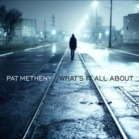 Metheny, Pat: What's it all about