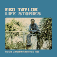 Taylor, Ebo: Life Stories: Highlife & afrobeat classics 1973-1980