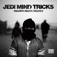 Jedi Mind Tricks: Violence Begets Violence