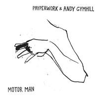 Payperwork & Andy Gymhill: Motor man