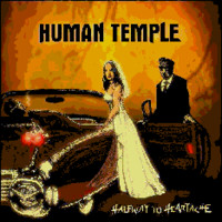 Human Temple: Halfway to Heartache