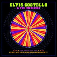 Costello, Elvis: The return of the spectacular spinning songbook!!!