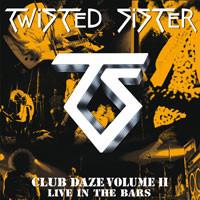 Twisted Sister: Club Daze volume II - Live In The Bars