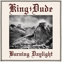 King Dude: Burning Daylight