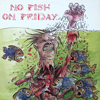 No Fish On Friday: No Fish On Friday