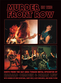 Oimoen, Harald: Murder In the Front Row - Shots From the Bay Area Thrash Metal Epicenter