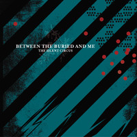Between the Buried and Me: Silent circus