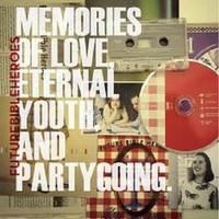 Future Bible Heroes: Memories of love / eternal youth / party going