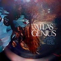 Atlas Genius: When It Was Now