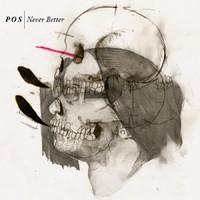 P.O.S.: Never Better