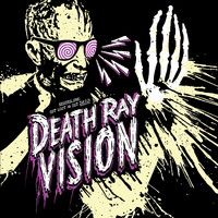Death Ray Vision: Get Lost or Get Dead