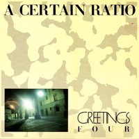 A Certain Ratio: Greetings Four