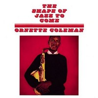 Coleman, Ornette: Shape of jazz to come