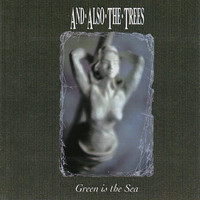 And Also The Trees: Green is the Sea