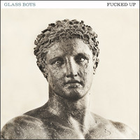 Fucked Up: Glass boys