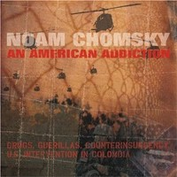 Chomsky, Noam: An american addiction: drugs, guerillas and counterinsurgency/ us intelligence