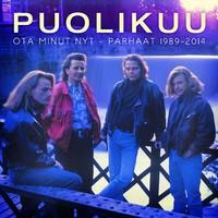 Puolikuu: Ota Minut Nyt - Parhaat 1989-2014