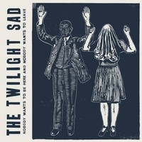 Twilight Sad: Nobody Wants To Be Here And Nobody Wants To Leave