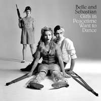Belle & Sebastian: Girls In Peacetime Want To Dance