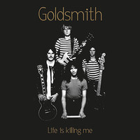 Goldsmith: Life is Killing Me