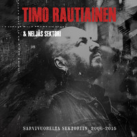 Timo Rautiainen & Neljäs Sektori: Sarvivuorelta sektoriin 2006-2015