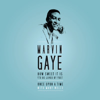 Gaye, Marvin: How sweet it is to be loved by you / once upon a time