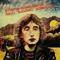 Somerjoki, Rauli Badding: Synnyin rokkaamaan