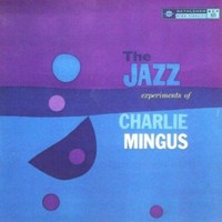 Mingus, Charlie: Jazz Experiments Of Charles Mingus