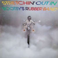 Bootsy's Rubber Band: Stretchin' Out in Bootsy's Rubber Band