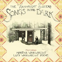 Wainwright Sisters: Songs in the dark