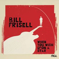 Frisell, Bill: When You Wish Upon A Star