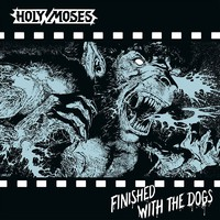 Holy Moses: Finished with the dogs