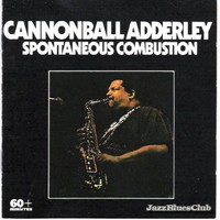 Adderley, Cannonball: Spontaneous Combustion - The Savoy Sessions