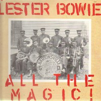 Bowie, Lester: All The Magic!